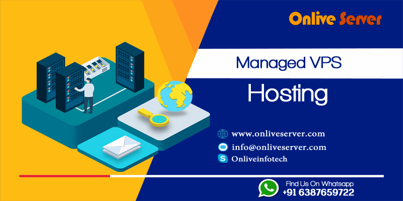 Begin  Your Business with Managed VPS Hosting from Onlive Server